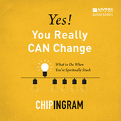 Yes! You Really Can Change: What to Do When You're Spiritually Stuck by Chip Ingram