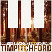 Soothing Piano Sessions Volume 1 by Tim Pitchford