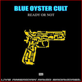 Ready Or Not (Live) fra Blue Oyster Cult