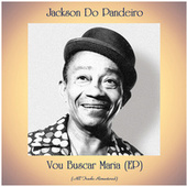 Vou Buscar Maria (All Tracks Remastered, Ep) von Jackson Do Pandeiro