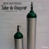 Tubo de Oxígeno (Vol. 2) by Bad Matraca