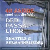 40 Jahre rund um die Welt (Shanties & Seemannslieder) by Der Passat Chor