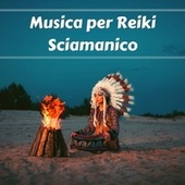 Musica per Reiki sciamanico by Reiki Healing Music Ensemble