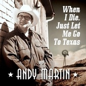 When I Die, Just Let Me Go to Texas de Andy Martin