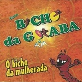 O Bicho da Mulherada de Forró Bicho da Goiaba