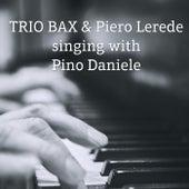 Singing with Pino Daniele (feat. Piero Lerede) di Trio Bax