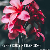 Everybody's Changing by Chill