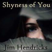 Shyness of You de Jim Hendricks