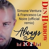 Always (Francesco Le Noire Simone Ventura Remix Official) by Den Harrow