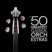 The 50 Greatest Classical Orchestras de Various Artists