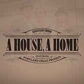 A House, A Home (feat. Portland Cello Project) by The Alialujah Choir