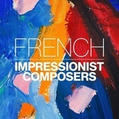 French Impressionist Composers by Various Artists