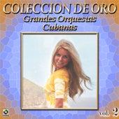 Grandes Orquestas Cubanas Coleccion de Oro, Vol.2 by Various Artists