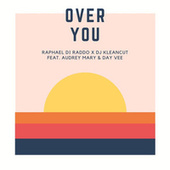 Over You by Raphaël Di Raddo and DJ Kleancut