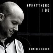 Everything I Do by Dominic Broom