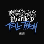 Tell Them (feat. Charlie P) by Bubba Sparxxx