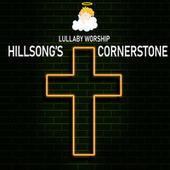 Hillsong's Cornerstone by Lullaby Worship