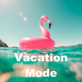 Vacation Mode by Various Artists