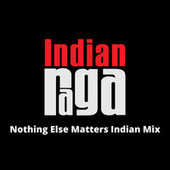 Nothing Else Matters (Indian Mix) by Indianraga