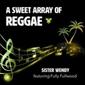 A Sweet Array of Reggae (feat. Fully Fullwood) von Sister Wendy