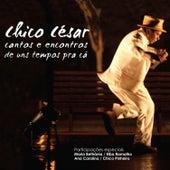 Cantos e Encontros de Uns Tempos Pra Cá (Deluxe) (Ao Vivo) von Chico Cesar