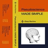 Pseudoscience Made Simple de Beep Machine