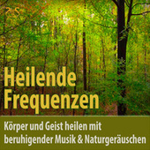 Heilende Frequenzen - Körper und Geist heilen mit beruhigender Musik & Naturgeräuschen von Max Entspannung