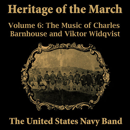 Heritage of the March, Vol. 6 - The Music of Barnhouse and Widqvist by Us Navy Band