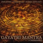 Gayatri Mantra / Chereshko by Caleb Kelly Fion Rossi