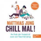 Chill mal! (Am Ende der Geduld ist noch viel Pubertät übrig) von Matthias Jung