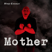 Mother by Hard Enough