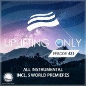 Uplifting Only 431: No-Talking Version [All Instrumental] (May 2021) [FULL] by Ori Uplift