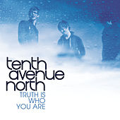 The Truth Is Who You Are de Tenth Avenue North