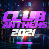 Club Anthems 2021 by Various Artists