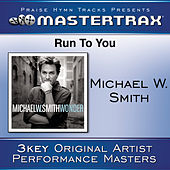 Run To You [Performance Tracks] by Michael W. Smith