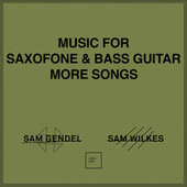 Music for Saxofone & Bass Guitar More Songs fra Sam Gendel