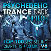 Psychedelic Trance Dark Hi Tech Top 100 Best Selling Chart Hits + DJ Mix V6 by Dr. Spook