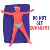 Do Not Get Sunburnt by Various Artists
