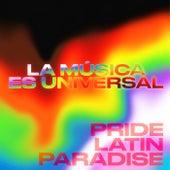La música es Universal: Pride Latin Paradise by Various Artists