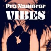 Pra Namorar Vibes de Various Artists