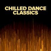 Chilled Dance Classics von Various Artists