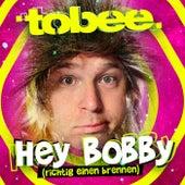 Hey Bobby (Richtig einen brennen) von Tobee