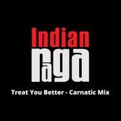 Treat You Better (Carnatic Mix) fra Indianraga