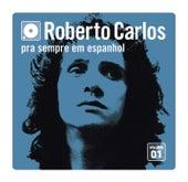 Pra Sempre Em Espanhol - Vol. 1 de Roberto Carlos