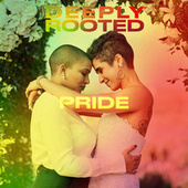Deeply Rooted: PRIDE by Various Artists