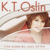 Live Close By, Visit Often by K.T. Oslin