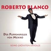 Der Puppenspieler von Mexico / Das Beste von Roberto Blanco von Roberto Blanco