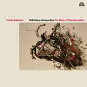 Reflections/Introspection: The Music of Thelonious Monk by Charlie Ballantine