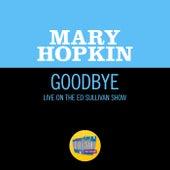 Goodbye (Live On The Ed Sullivan Show, May 25, 1969) by Mary Hopkin