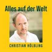 Alles auf der Welt von Christian Hölbling